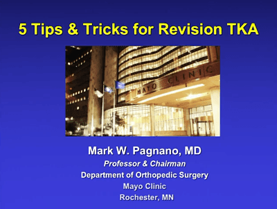 Dr  Mark Pagnano's Tips and Tricks for Revision TKA | International
